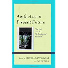 Aesthetics in Present Future: The Arts and the Technological Horizon