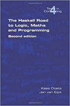 The Haskell Road to Logic, Maths and Programming. Second Edition (Texts in Computing)