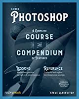 Adobe Photoshop: A Complete Course and Compendium of Features Front Cover