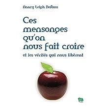 Ces mensonges qu'on nous fait croire: et les vérités qui nous libèrent (French Edition)