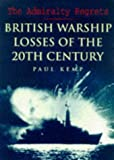 The Admiralty Regrets: British Warship Losses of the 20th Century