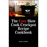 The Easy Slow Cook Crockpot Recipe Cookbook: Fast Healthy Cookbook Recipes to Create Easy Meals