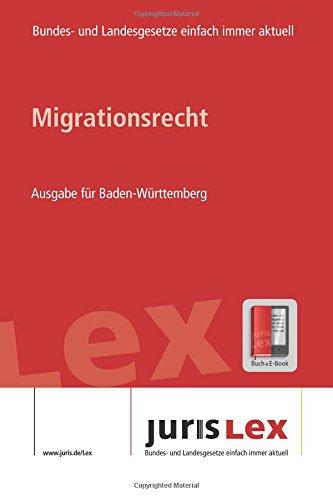 Migrationsrecht Ausgabe für Baden-Württemberg, Rechtsstand 09.07.2018, Bundes- und Landesrecht einfach immer aktuell (juris Lex) (German Edition) pdf epub