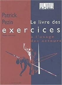 Le livre des exercices à l'usage des acteurs par Pezin