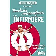 Aventures et mésaventures d'une infirmière: La réalité trash du monde médical !