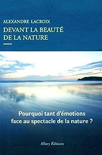 Devant la beauté de la nature : pourquoi tant d'émotions face au spectacle de la nature ?, Lacroix, Alexandre