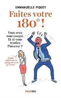 Faites votre 180° ! : Vous avez tout essayé. Et si vous tentiez l'inverse ! par Emmanuelle Piquet