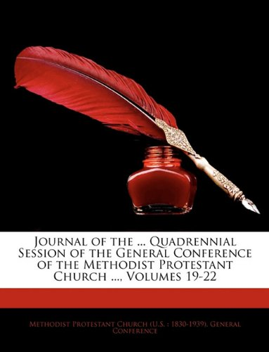 Download Journal of the ... Quadrennial Session of the General Conference of the Methodist Protestant Church ..., Volumes 19-22 pdf epub