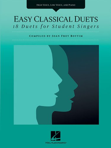 Classical Vocal Duets (Easy Classical Duets: 18 Duets for Student Singers High Voice, Low Voice, and Piano)