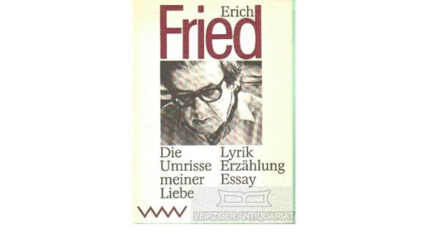 Die Umrisse meiner Liebe. Lyrik, Erzählung, Essay: Erich Fried ...