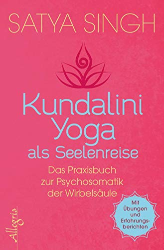 Kundalini Yoga als Seelenreise: Das Praxisbuch zur Psychosomatik der Wirbelsäule