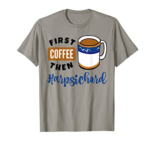 First Coffee Then Harpsichord Classical Music Lover Coffee Mug T-Shirt