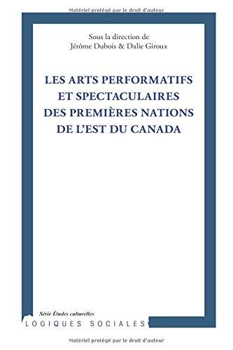 Arts performatifs et spectaculaires des Premières Nations de l'Est du Canada (French Edition) ebook
