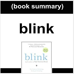 Book Summary: Blink: The Power of Thinking Without Thinking by Malcolm Gladwell