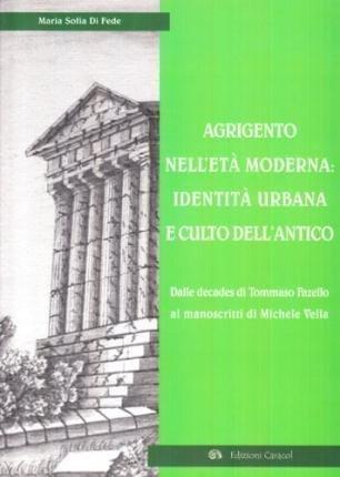 Agrigento nell'età moderna: identità urbana e culto dell'antico. Dalle Decades di Tommaso Fazello ai manoscritti di Michele Vella(Paperback) - 2005 Edition