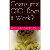 Coenzym Q10: Does it Work? (Supplements: Reviewing the Evidence)