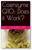 Coenzyme Q10: Does it Work? (Supplements: Reviewing the Evidence)