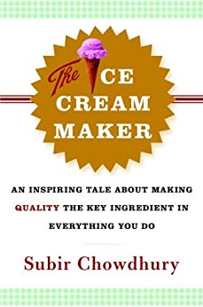 The Ice Cream Maker: An Inspiring Tale About Making Quality The Key Ingredient in Everything You Do by [Chowdhury, Subir]