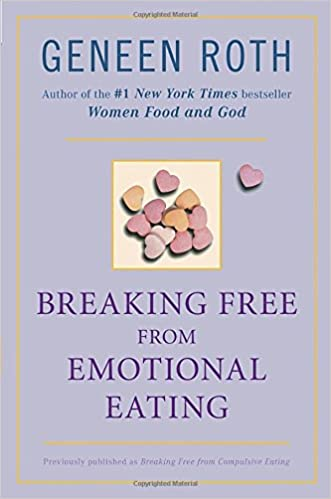 Breaking Free from Emotional Eating: Geneen Roth: 8601404369155 ...