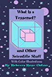 What Is A Tesseract? And Other Scientific Stuff by Rebecca Rose Orton