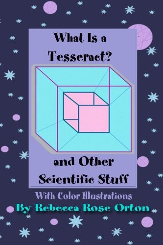 What Is A Tesseract? And Other Scientific Stuff: With Color Illustrations