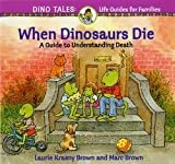 img - for Laurene Krasny Brown: When Dinosaurs Die : A Guide to Understanding Death (Paperback); 1998 Edition book / textbook / text book