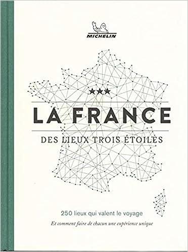 Amazonfr La France Des Lieux Trois étoiles Michelin