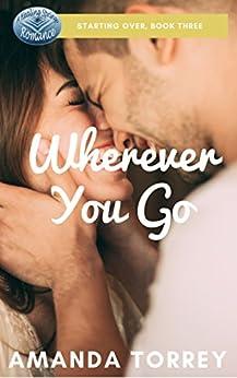 Wherever You Go (Starting Over Book 3) by [Torrey, Amanda]