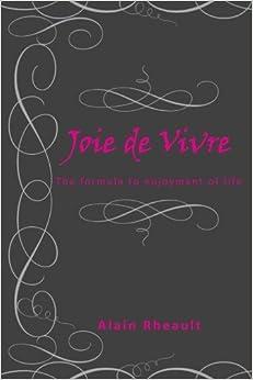 Book Joie de Vivre: The formula to enjoyment of life by Alain Rheault (2012-12-04)