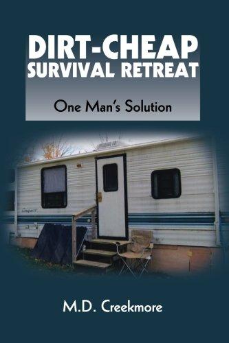 Read Online The Dirt-Cheap Survival Retreat: One Man's Solution ebook