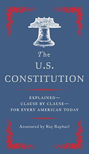 The U.S. Constitution: Explained--Clause by Clause--for Every American Today (The Date Of The Declaration Of Independence)