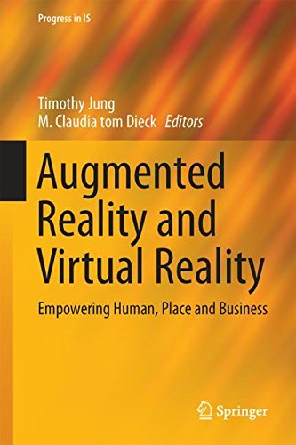 Augmented Reality and Virtual Reality: Empowering Human, Place and Business (Progress in IS)