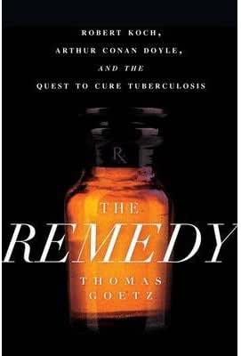 The Remedy: Robert Koch, Arthur Conan Doyle, and the Quest to Cure Tuberculosis (Hardback) - Common