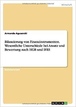 Bilanzierung von Finanzinstrumenten. Wesentliche Unterschiede bei Ansatz und Bewertung nach HGB und IFRS