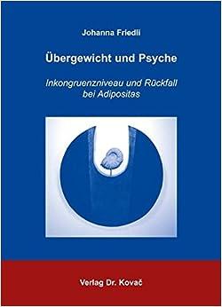 Book Ãœbergewicht und Psyche: Inkongruenzniveau und Rückfall bei Adipositas. Konsistenz statt Diät oder was erfolgreiche Abnehmer unterscheidet