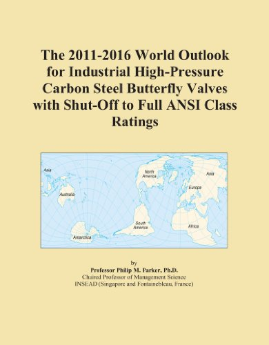 The 2011-2016 World Outlook for Industrial High-Pressure Carbon Steel Butterfly Valves with Shut-Off to Full ANSI Class (2012 Full Carbon)