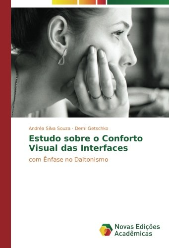 Estudo sobre o Conforto Visual das Interfaces: com Ênfase no Daltonismo (Portuguese Edition) pdf