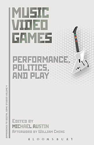Music Video Games: Performance, Politics, and Play (Approaches to Digital Game Studies)