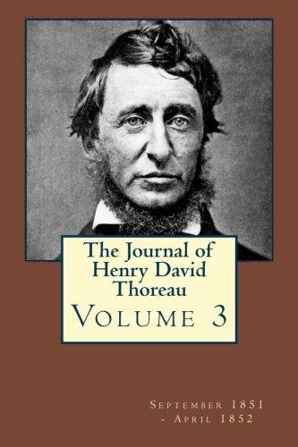 Read Online The Journal of Henry David Thoreau Volume 3: September 1851 - April 1852 ebook