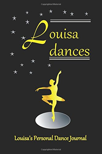 Louisa Dances: Louisa's Personal Dance Journal (Personalised Dance Journal) by Independently published