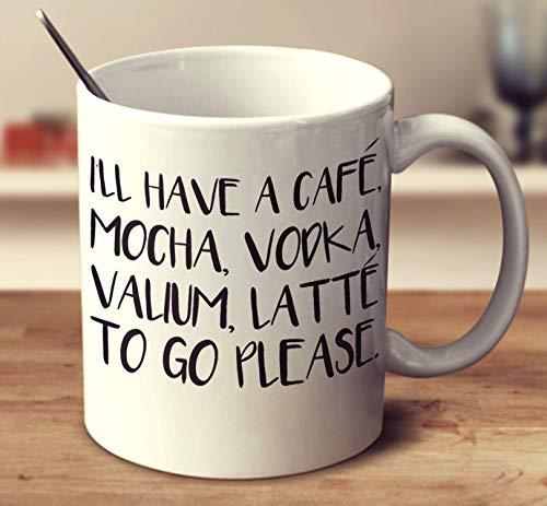 Cafe Vodka Mocha (Ill Have A Cafe Mocha Vodka Valium Latte To Go Please Coffee Mug (White, 11 oz))
