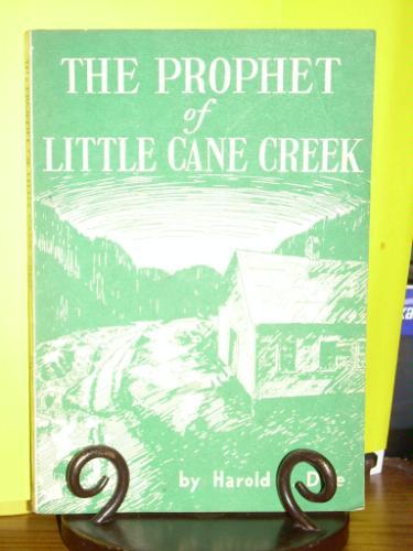 The Prophet of Little Cane Creek Harold E. Dye