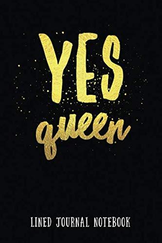 Yes Queen: Lined Journal Notebook (Yas Queen Slay Bitch Yes Kween Qween Journaling for Fierce Women 6x9)