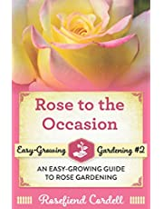 Rose to the Occasion: An Easy-Growing Guide to Rose Gardening