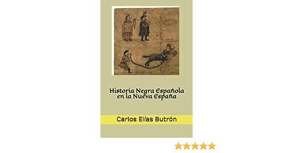 Historia Negra Española en la Nueva España: Amazon.es: Elías Butrón, Carlos: Libros