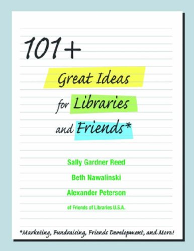 101+ Great Ideas for Libraries and Friends: Marketing, Fundraising, Friends Development, and More