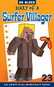 Diary of a Surfer Villager: Book 23: (an unofficial Minecraft book for kids)