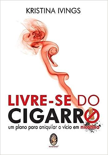 Livre-se do cigarro: Um plano para aniquilar o vicio em nicotina