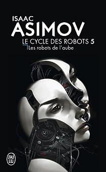 Le Cycle des Robots, Tome 5 : Les robots de l'aube par Asimov