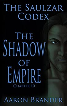 The Shadow of Empire: The Saulzar Codex - Chapter 10 by [Brander, Aaron]